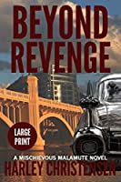 Beyond Revenge: Large Print: (Mischievous Malamute Mystery Series Book 2)