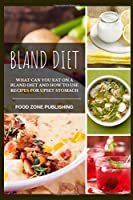 Bland Diet: What can you eat on a Bland Diet and How to Use Recipes for Upset Stomach