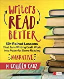 Writers Read Better - Narrative: 50+ Paired Lessons That Turn Writing Craft Work into Powerful Genre Reading (Corwin Literacy)