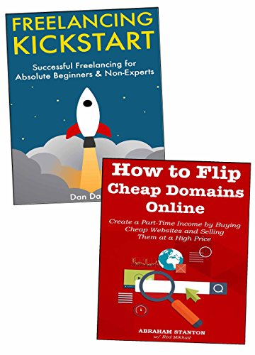 Part-Time Business Ideas for First-Time Internet Marketers: Freelancing Start-Up & Flipping Websites (English Edition)