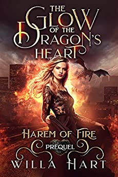 The Glow of the Dragon's Heart: A Paranormal Fantasy Romance Prequel (Harem of Fire Book 0) by [Hart, Willa]