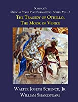Schenck's Official Stage Play Formatting Series: Vol. 2: The Tragedy of Othello, Moor of Venice