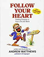 Follow Your Heart: Finding a Purpose in Your Life and Work by Andrew Matthews(1997-10-31)