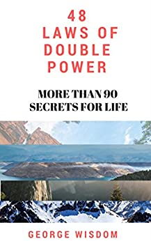 48 LAWS OF DOUBLE POWER: More Than 90 Secrets For Life by [WISDOM, GEORGE]