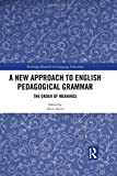 A New Approach to English Pedagogical Grammar: The Order of Meanings (Routledge Research in Language Education)