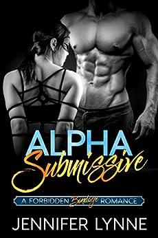 Alpha Submissive: A Bondage Romance (Forbidden series Book 1) by [Lynne, Jennifer]