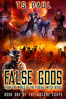 False Gods: From the World of the Federal Witch Series (Arcane Corps Book 1) by [Paul, T S]