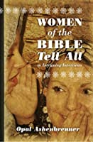 Women of the Bible Tell All: Intriguing Interviews