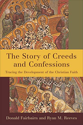 The Story of Creeds and Confessions: Tracing the Development of the Christian Faith (English Edition)