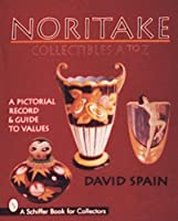 Noritake Collectibles A to Z: A Pictorial Record & Guide to Values (Schiffer Book for Collectors) by David Spain(1997-07-30)