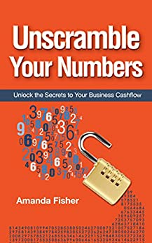 Unscramble Your Numbers: Unlock the Secrets to Your Business Cashflow by [Fisher, Amanda]