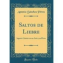 Saltos de Liebre: Juguete Cómico En Un Acto Y En Prosa (Classic Reprint)