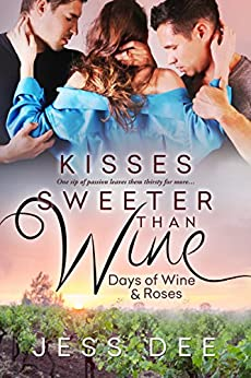 Kisses Sweeter than Wine (Days of Wine and Roses Book 3) by [Dee, Jess]