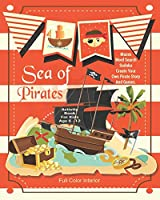 Sea Of Pirates Activity Book For Kids Age 6 -12: Unleash Your Child's Creativity With These Fun Games, Mazes And Puzzles, Pirate Activity Book For Children Age 6-12 | 24 Color Interior Pages | 8 x 10 Inch