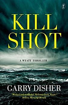 Kill Shot: A Wyatt Thriller (Wyatt Series) by [Disher, Garry]