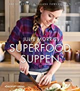 Superfood Suppen: 100 Rezepte fuer vegane Powersuppen