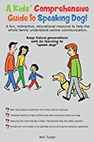 """A Kids' Comprehensive Guide to Speaking Dog!: A fun, interactive, educational resource to help the whole family understand canine communication. Keep future generations safe by learning to """"speak dog!"""""""