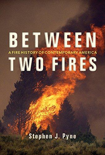 Download Between Two Fires: A Fire History of Contemporary America 0816532141