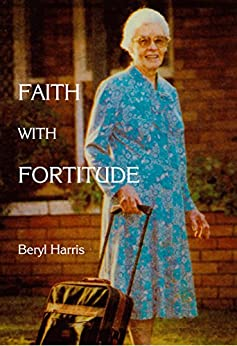 [Harris, Beryl]のFaith with Fortitude: Memoirs of Mama Ketshi (English Edition)