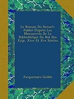 Le Roman Du Renart: Publié D'après Les Manuscrits De La Bibliothéque Du Roi Des Xiije, Xive Et Xve Siècles