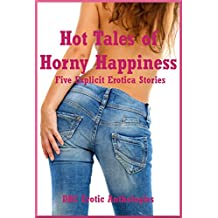 Hot Tales of Horny Happiness: Five Explicit Erotica Stories
