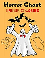 Horror Ghost UNIQUE COLORING: Spooky Books Designs Patterns For Relaxation Ghost, funny Ghost,funny Zombies, Skull, Ghost Doll, Mummy And More (Adult and kids Coloring Books)