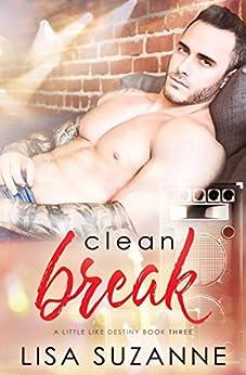 Clean Break (A Little Like Destiny Book 3) by [Suzanne, Lisa]