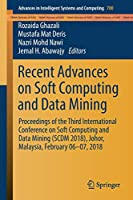 Recent Advances on Soft Computing and Data Mining: Proceedings of the Third International Conference on Soft Computing and Data Mining (SCDM 2018), Johor, Malaysia, February 06-07, 2018 (Advances in Intelligent Systems and Computing)
