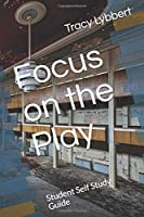 Focus on the Play: Student Self Study Guide (High School Theatre One)