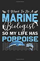 I want to be a marine biologist so my life has porpoise: Future Marine Biologist Gift My Life Has Porpoise Tshirt Journal/Notebook Blank Lined Ruled 6x9 100 Pages