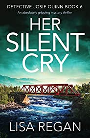 Her Silent Cry: An absolutely gripping mystery thriller (Detective Josie Quinn Book 6)