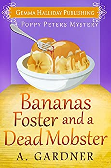 Bananas Foster and a Dead Mobster (Poppy Peters Mysteries Book 3) by [Gardner, A.]