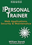 IIS 8 Web Applications, Security & Maintenance: The Personal Trainer for IIS 8.0 & IIS 8.5 (The Personal Trainer for Techn...