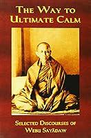 The Way to Ultimate Calm: Selected Discourses of Webu Sayadaw