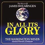 栄光の全てに:ジェームス・スウェアリンジェン作品集 In All Its Glory: The Music Of James Swearingen