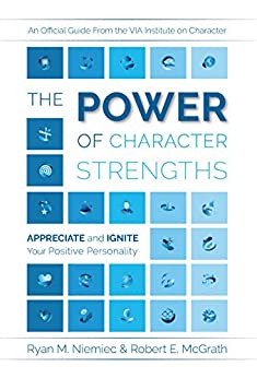 The Power of Character Strengths: Appreciate and Ignite Your Positive Personality by [Niemiec, Ryan, McGrath, Robert]