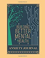 Building Mental Health Anxiety Journal: ~ Guided Notebooks To Reduce Stress | Cope With Depression