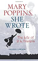 Mary Poppins, She Wrote: The Life of P. L. Travers