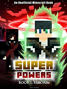 Superpowers: Book 1 - Reborn  [An Unofficial Minecraft Book] (Crafty Tales 85) by [Crafty Nichole]