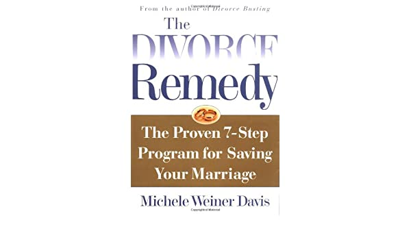 amazon the divorce remedy the proven 7 step program for saving