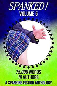 Spanked! - Volume 5: a spanking fiction anthology by [Publications, LSF]