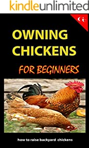 OWNING CHICKENS FOR BEGINNERS: How To Raise Backyard Chickens For Meats And Eggs | Housing Systems, Feeding And Drinking, Medications And Vaccination, ... Collection, Keeping Record (English Edition)