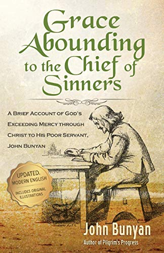 Download Grace Abounding to the Chief of Sinners - Updated Edition (Illustrated): A Brief Account of God?s Exceeding Mercy through Christ to His Poor Servant, John Bunyan 1622453506