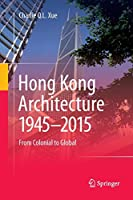 Hong Kong Architecture 1945-2015: From Colonial to Global