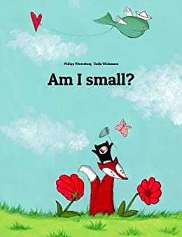 Am I small?: A Picture Story by Philipp Winterberg and Nadja Wichmann by [Winterberg, Philipp]