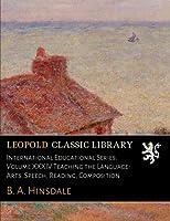 International Educational Series. Volume XXXIV Teaching the Language-Arts. Speech, Reading, Composition