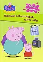 Peppa Pig. Aitatxok betaurrekoak galdu ditu
