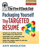 Packaging Yourself: The Targeted Resume (Five O'Clock Club)