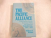 The Pacific Alliance: United States Foreign Economic Policy and Japanese Trade Recovery, 1947-1955