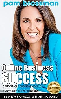 Online Business Success : 8 Profitable Business Models for Women Entrepreneurs by [Brossman, Pam]